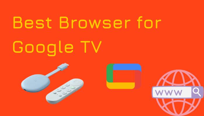 best browser for Google TV