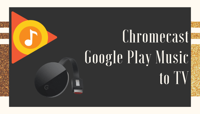 Chromecast Google Play Music