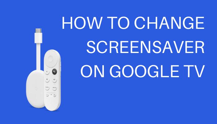 How to change screensaver on Google TV