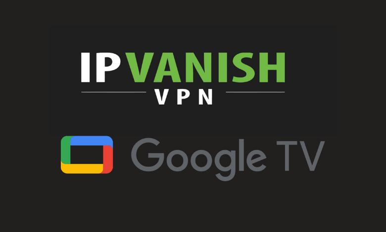 IPVanish on Google TV
