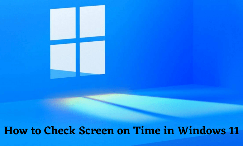 How to Check Screen on Time in Windows 11